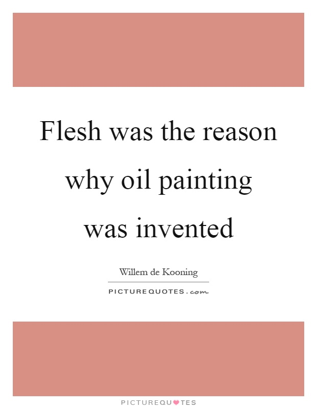 Flesh was the reason why oil painting was invented Picture Quote #1