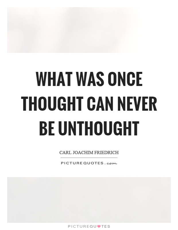 What was once thought can never be unthought Picture Quote #1