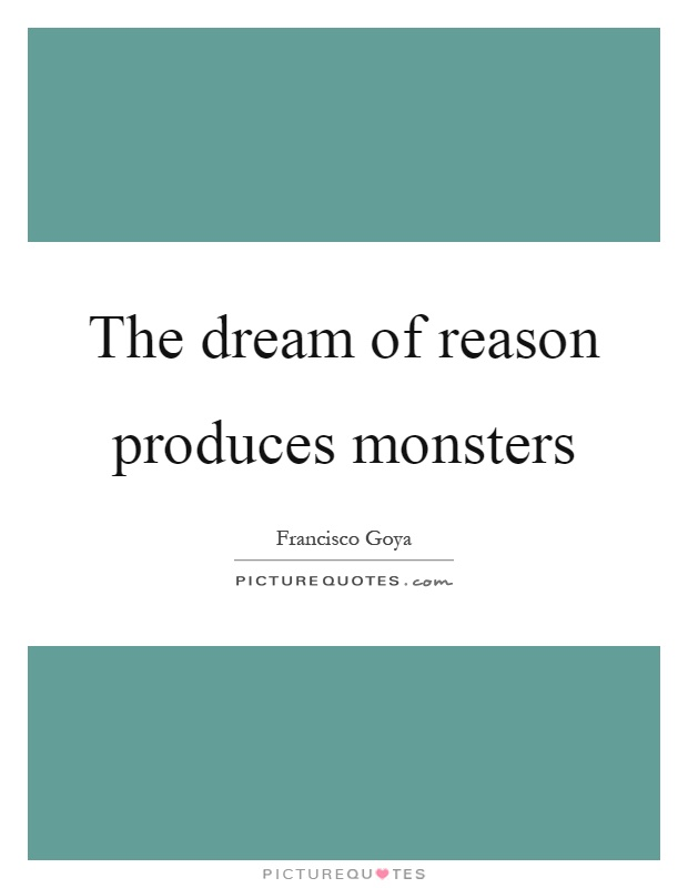The dream of reason produces monsters Picture Quote #1