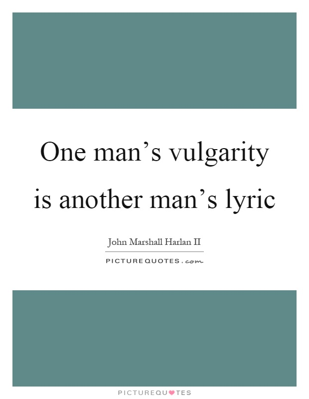 One man's vulgarity is another man's lyric Picture Quote #1