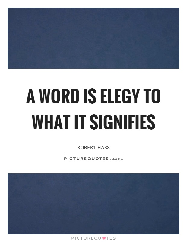 A word is elegy to what it signifies Picture Quote #1