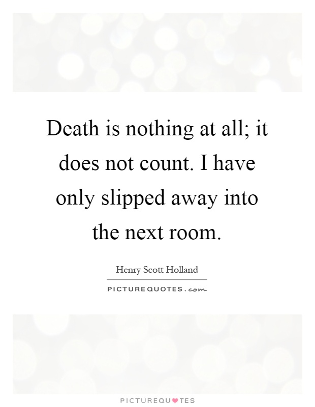 Death is nothing at all it does not count i have only slipped away