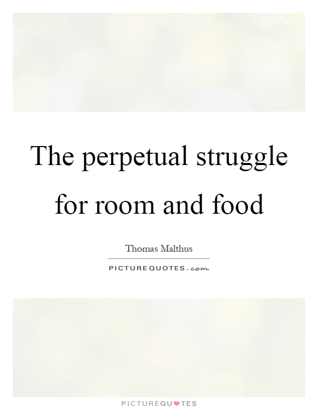 The perpetual struggle for room and food Picture Quote #1