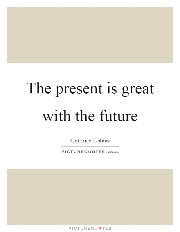 The present is great with the future Picture Quote #1