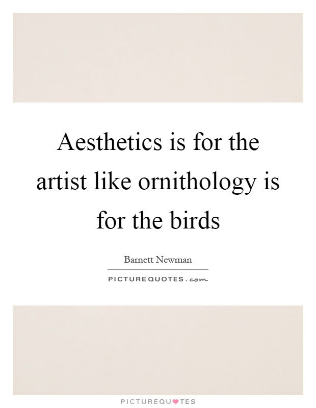 Aesthetics is for the artist like ornithology is for the birds Picture Quote #1
