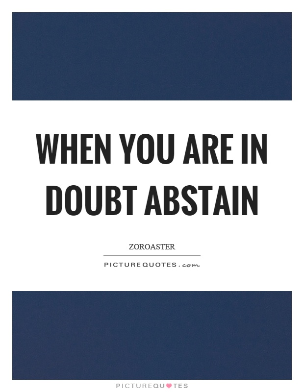 When you are in doubt abstain Picture Quote #1