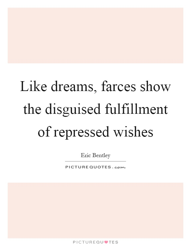 Like dreams, farces show the disguised fulfillment of repressed wishes Picture Quote #1