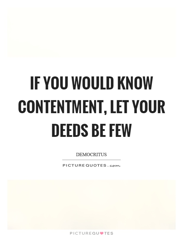 If you would know contentment, let your deeds be few Picture Quote #1
