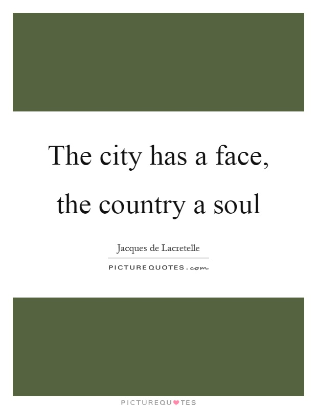 The city has a face, the country a soul Picture Quote #1