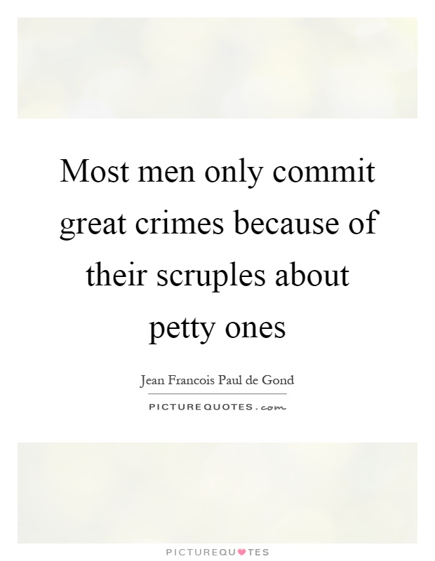 Most men only commit great crimes because of their scruples about petty ones Picture Quote #1