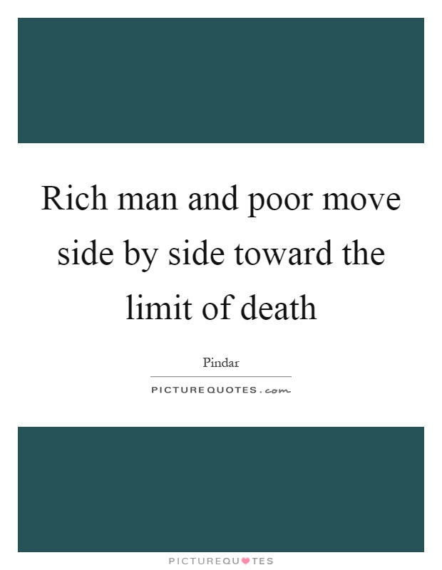 Rich man and poor move side by side toward the limit of death Picture Quote #1