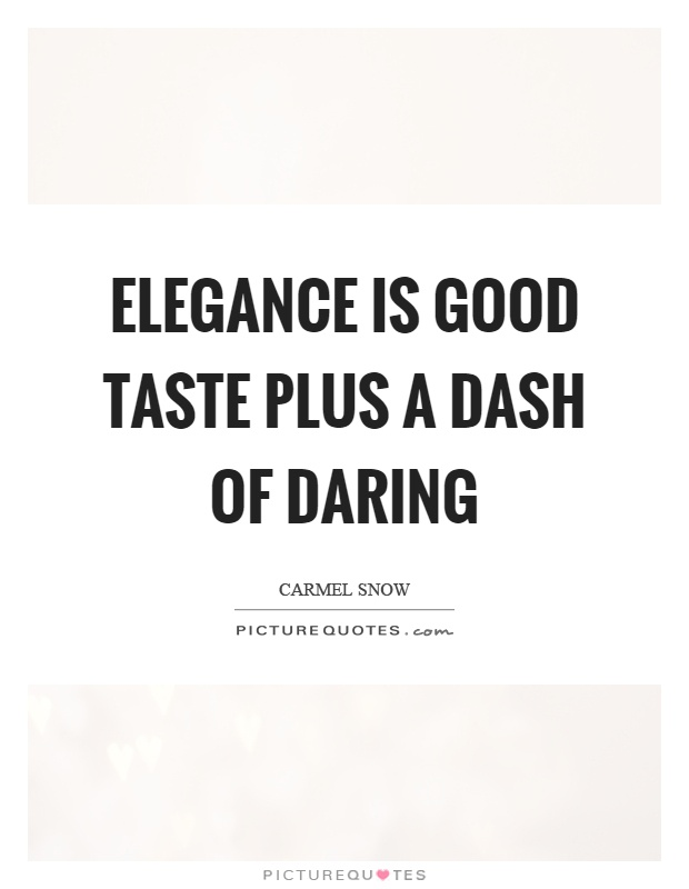 Elegance is good taste plus a dash of daring Picture Quote #1