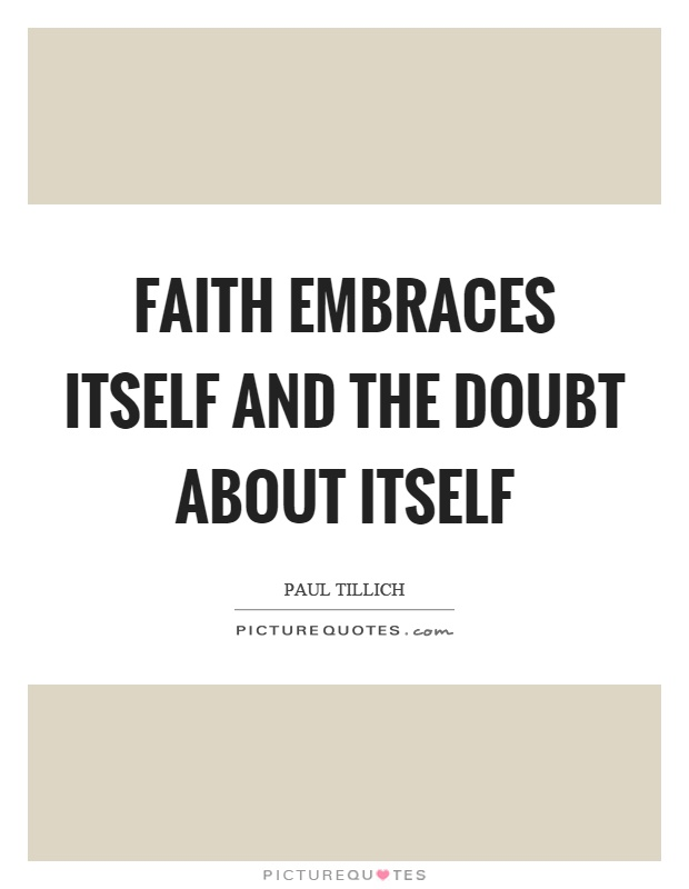Faith embraces itself and the doubt about itself Picture Quote #1