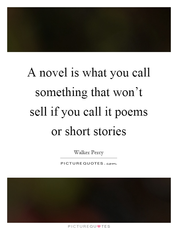 A novel is what you call something that won't sell if you call it poems or short stories Picture Quote #1