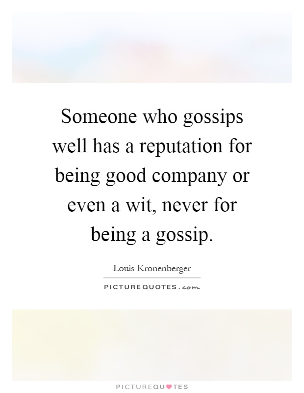 Someone who gossips well has a reputation for being good company or even a wit, never for being a gossip Picture Quote #1
