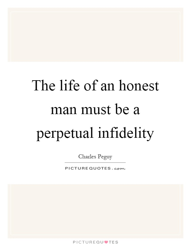 The life of an honest man must be a perpetual infidelity Picture Quote #1
