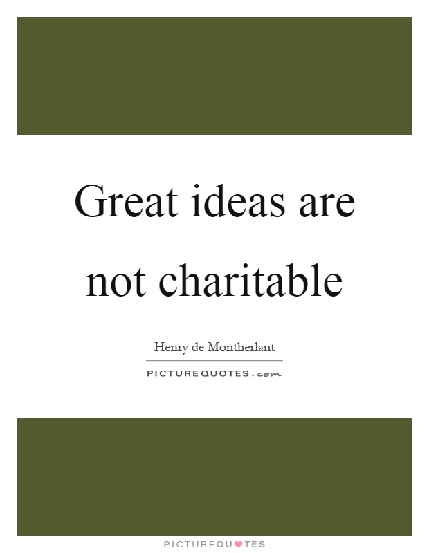 Great ideas are not charitable Picture Quote #1