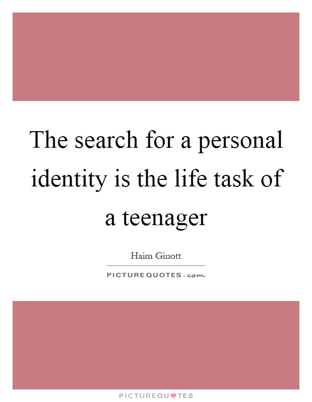 The search for a personal identity is the life task of a teenager Picture Quote #1