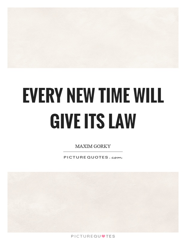 Every new time will give its law Picture Quote #1