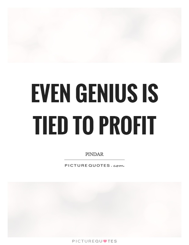 Even genius is tied to profit Picture Quote #1