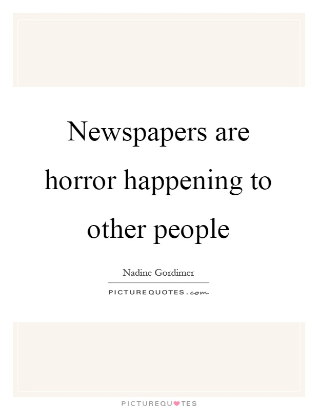 Newspapers are horror happening to other people Picture Quote #1