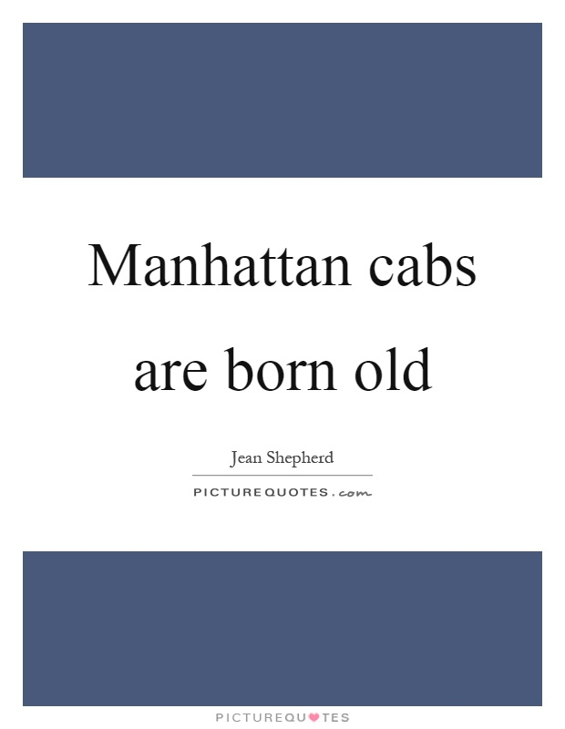 Manhattan cabs are born old Picture Quote #1