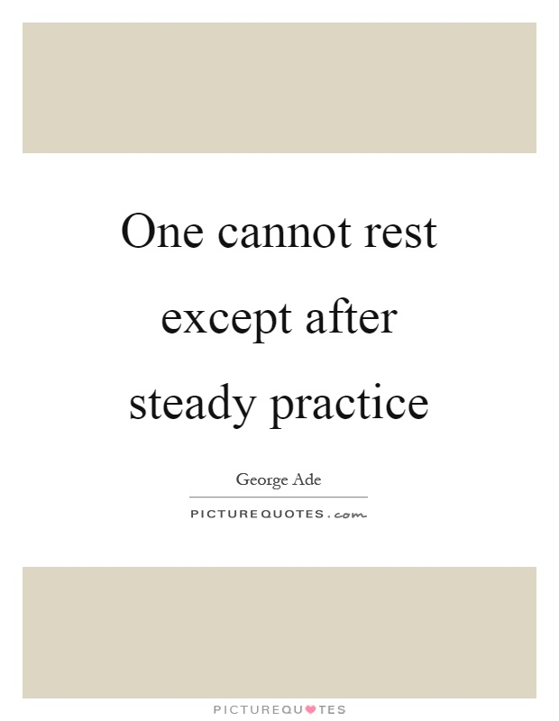 One cannot rest except after steady practice Picture Quote #1