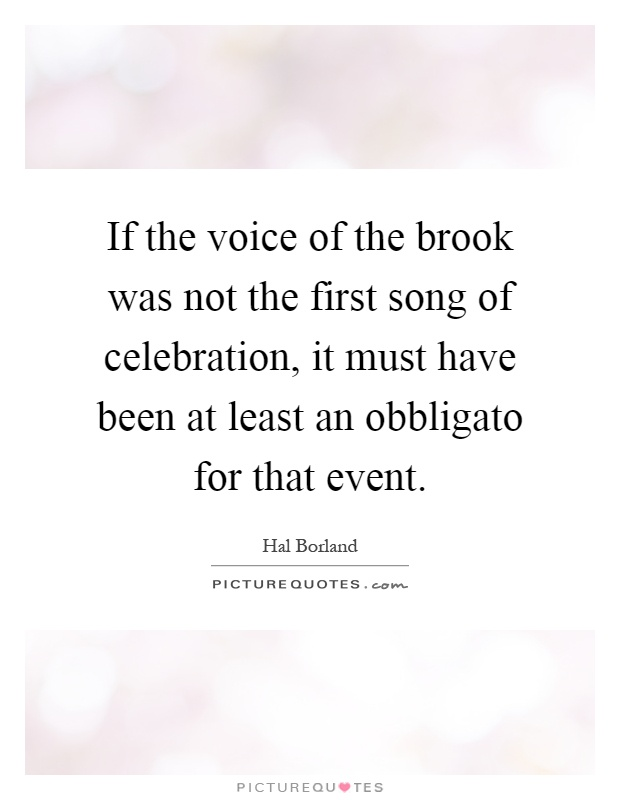 If the voice of the brook was not the first song of celebration, it must have been at least an obbligato for that event Picture Quote #1