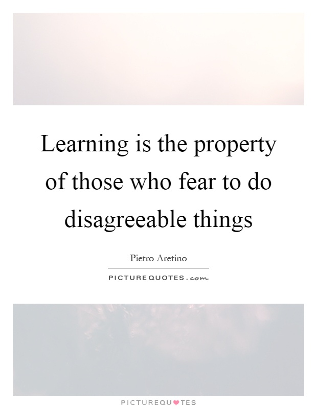 Learning is the property of those who fear to do disagreeable things Picture Quote #1