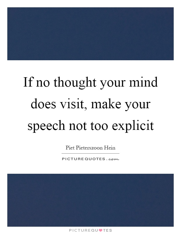 If no thought your mind does visit, make your speech not too explicit Picture Quote #1