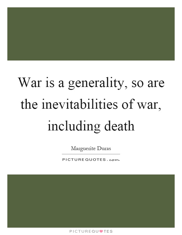 War is a generality, so are the inevitabilities of war, including death Picture Quote #1