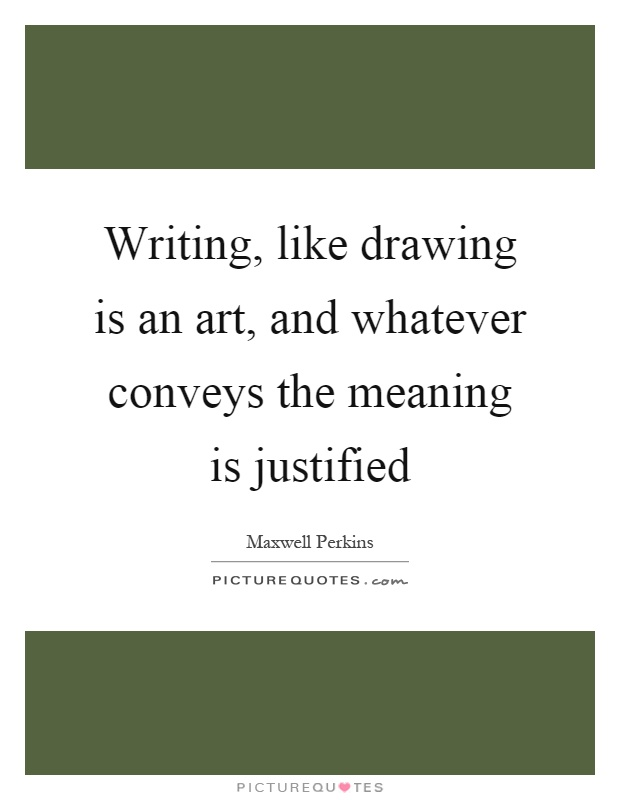 Writing, like drawing is an art, and whatever conveys the meaning is justified Picture Quote #1