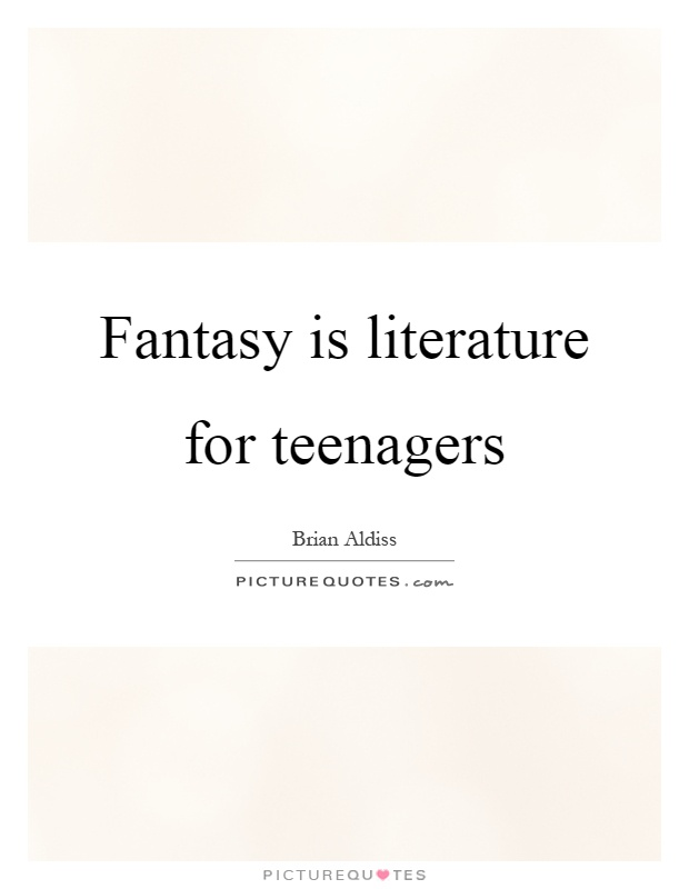 Fantasy is literature for teenagers Picture Quote #1