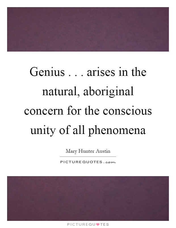 Genius... arises in the natural, aboriginal concern for the conscious unity of all phenomena Picture Quote #1