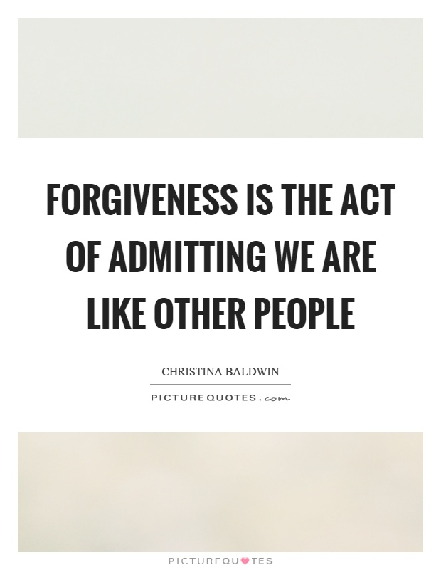 Forgiveness is the act of admitting we are like other people Picture Quote #1