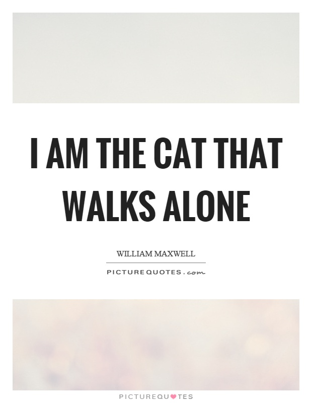 I am the cat that walks alone Picture Quote #1
