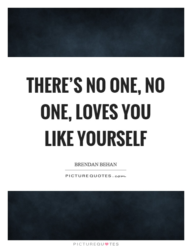 There's no one, no one, loves you like yourself Picture Quote #1