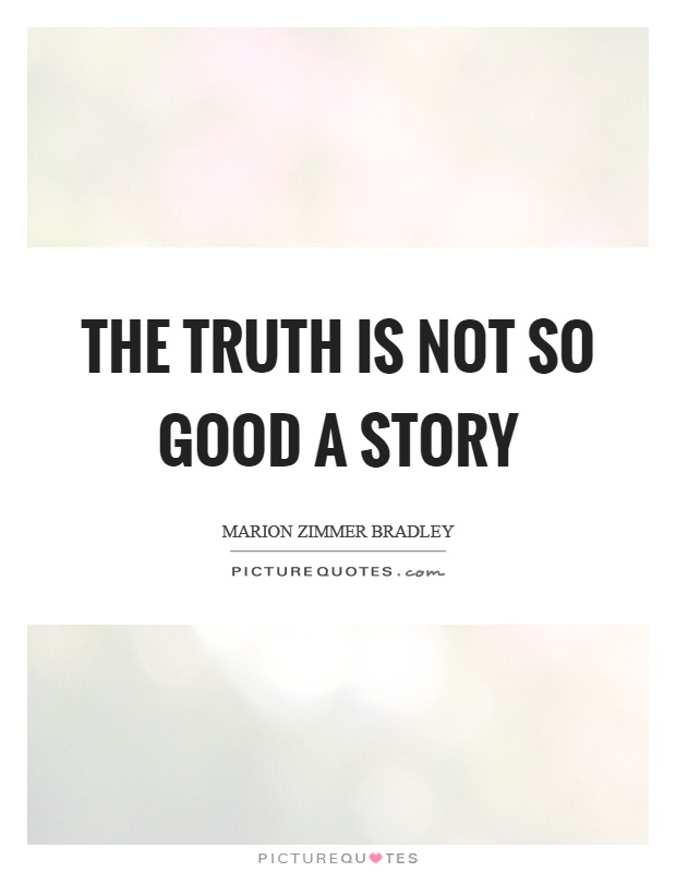 The truth is not so good a story Picture Quote #1