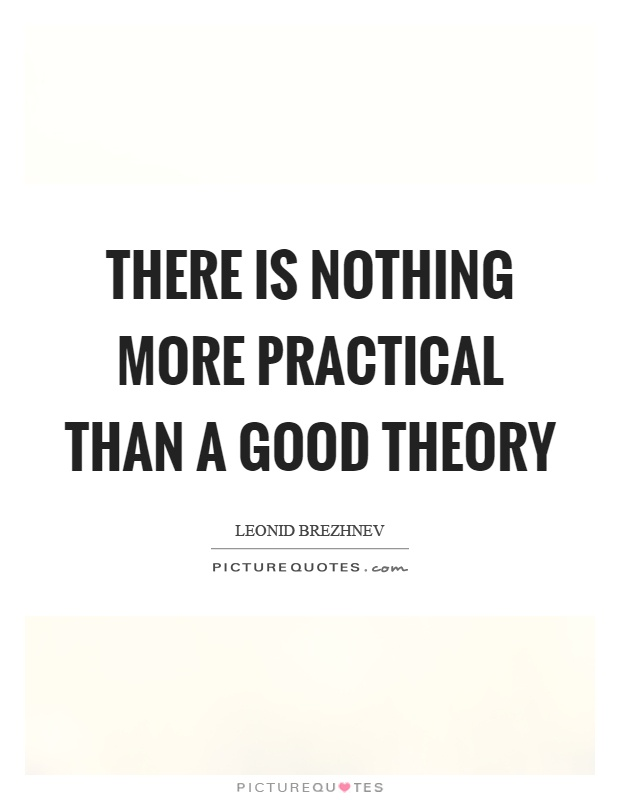There is nothing more practical than a good theory Picture Quote #1