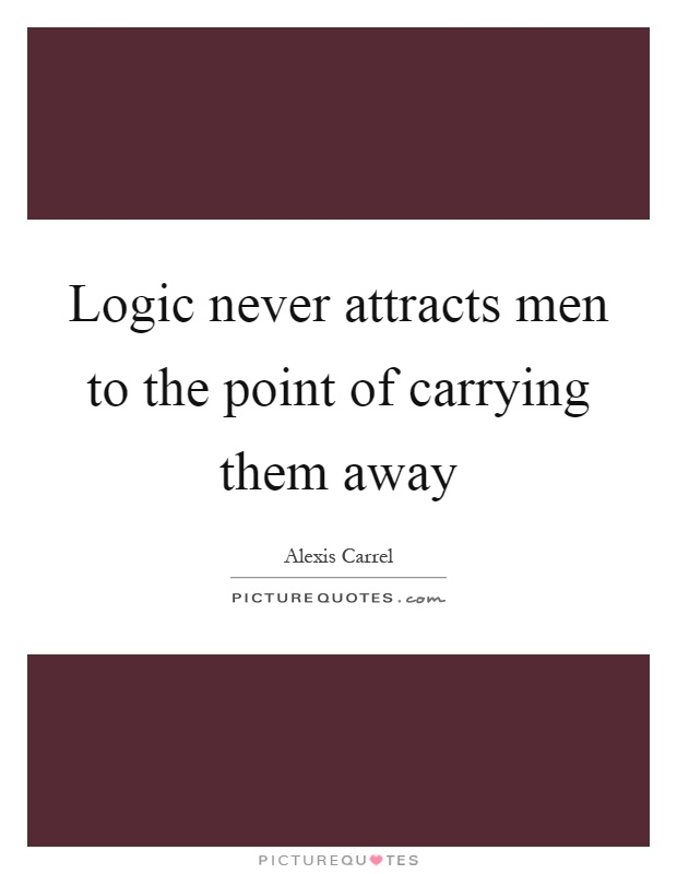 Logic never attracts men to the point of carrying them away Picture Quote #1