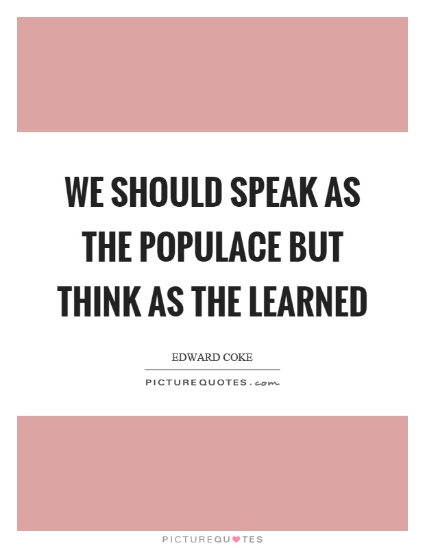We should speak as the populace but think as the learned Picture Quote #1