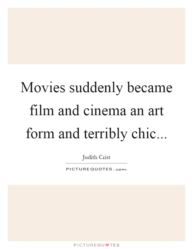 Movies suddenly became film and cinema an art form and terribly chic Picture Quote #1