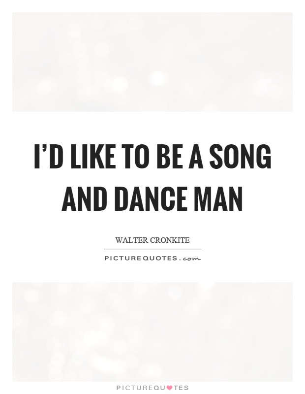 I'd like to be a song and dance man Picture Quote #1