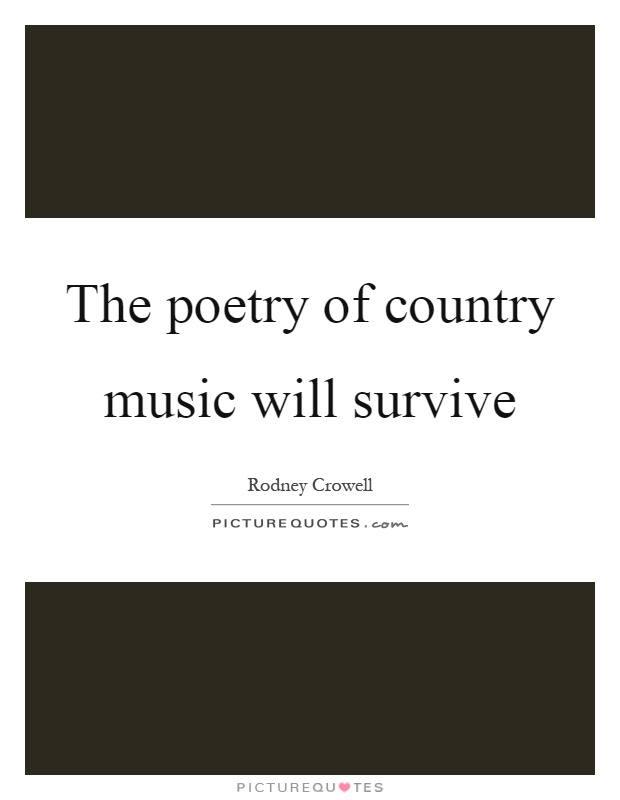 The poetry of country music will survive Picture Quote #1