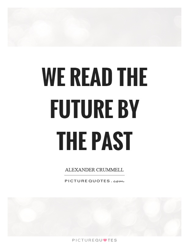 We read the future by the past Picture Quote #1