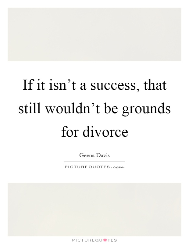 If it isn't a success, that still wouldn't be grounds for divorce Picture Quote #1