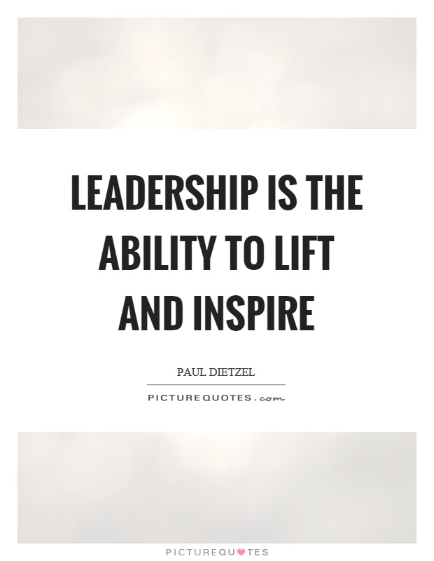 Leadership is the ability to lift and inspire Picture Quote #1