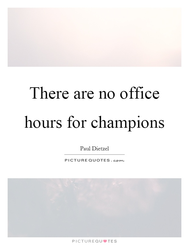 There are no office hours for champions Picture Quote #1