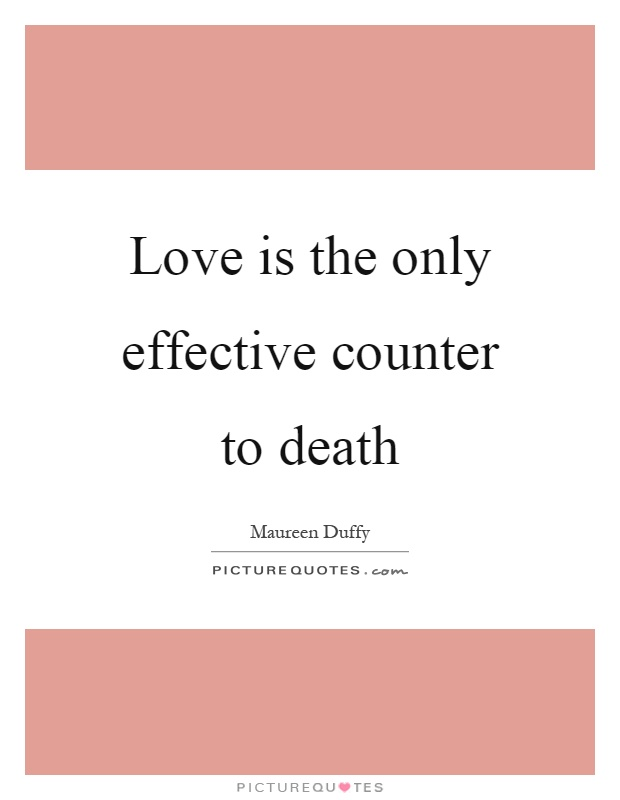 Love is the only effective counter to death Picture Quote #1