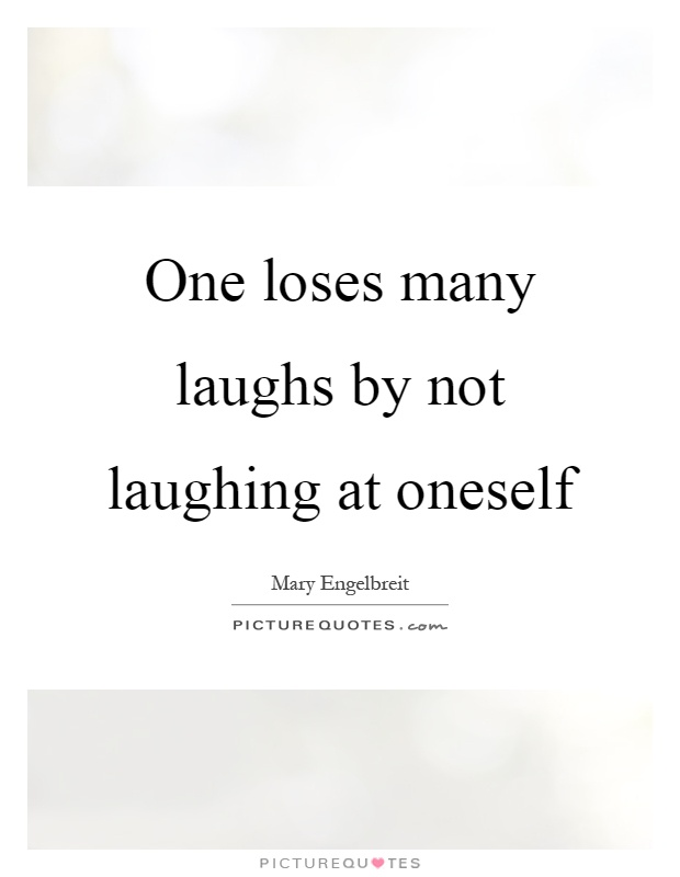 One loses many laughs by not laughing at oneself Picture Quote #1